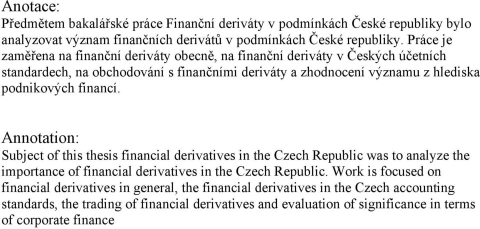 podnikových financí. Annotation: Subject of this thesis financial derivatives in the Czech Republic was to analyze the importance of financial derivatives in the Czech Republic.