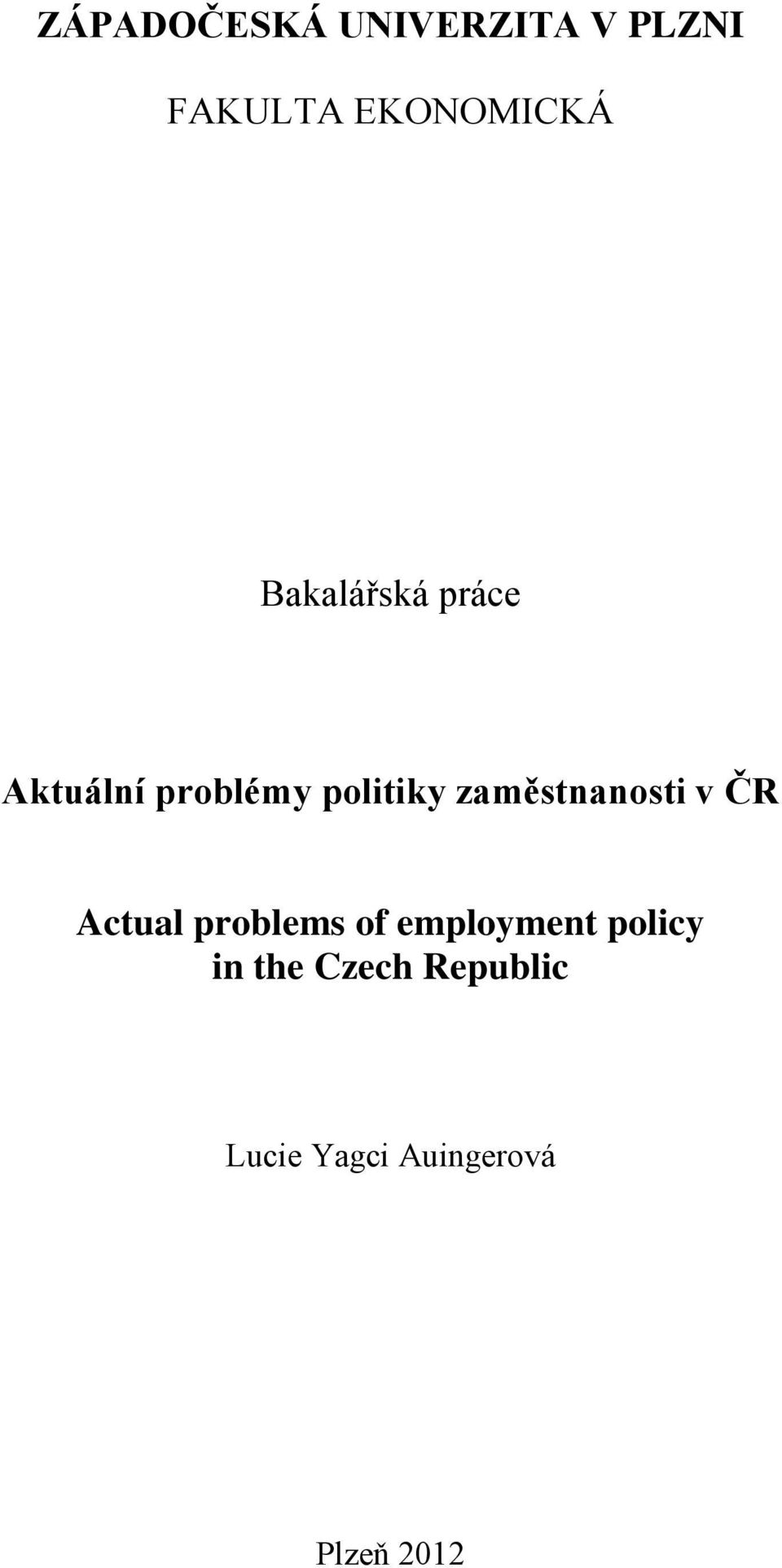 zaměstnanosti v ČR Actual problems of employment