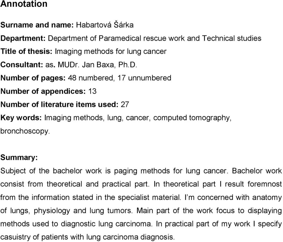 Summary: Subject of the bachelor work is paging methods for lung cancer. Bachelor work consist from theoretical and practical part.