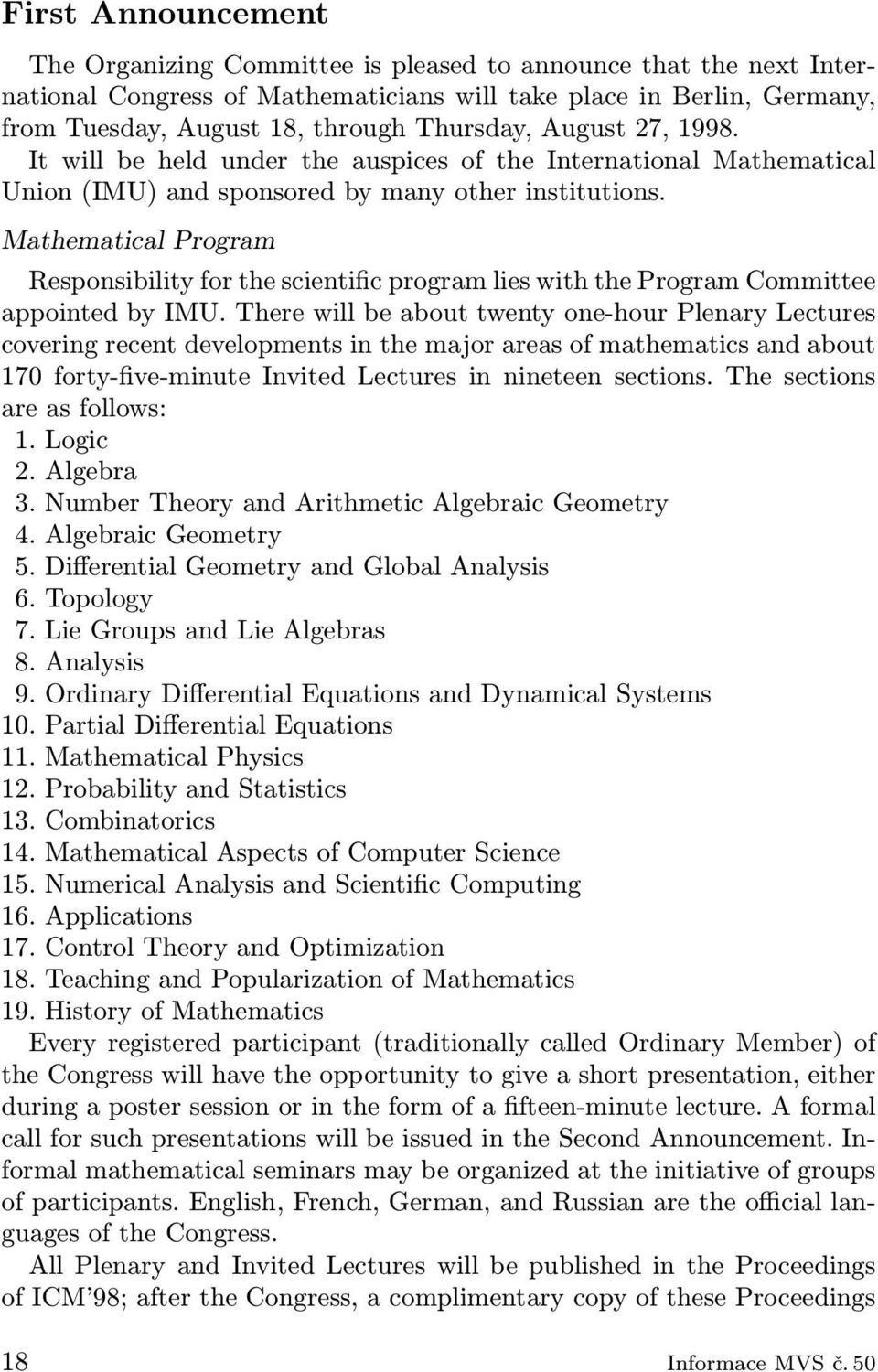 Mathematical Program Responsibility for the scientific program lies with the Program Committee appointed by IMU.