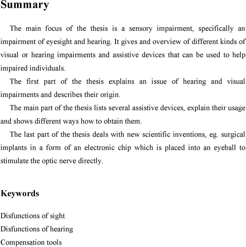 The first part of the thesis explains an issue of hearing and visual impairments and describes their origin.