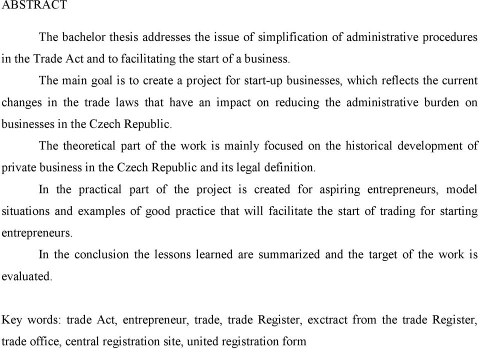 Republic. The theoretical part of the work is mainly focused on the historical development of private business in the Czech Republic and its legal definition.