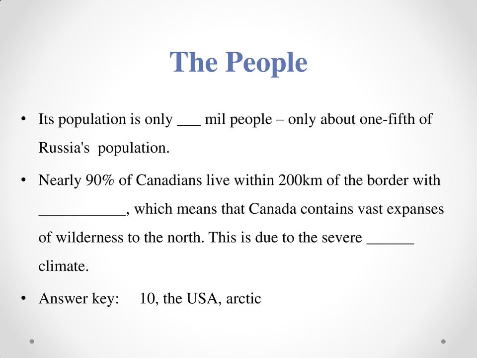 Nearly 90% of Canadians live within 200km of the border with, which means