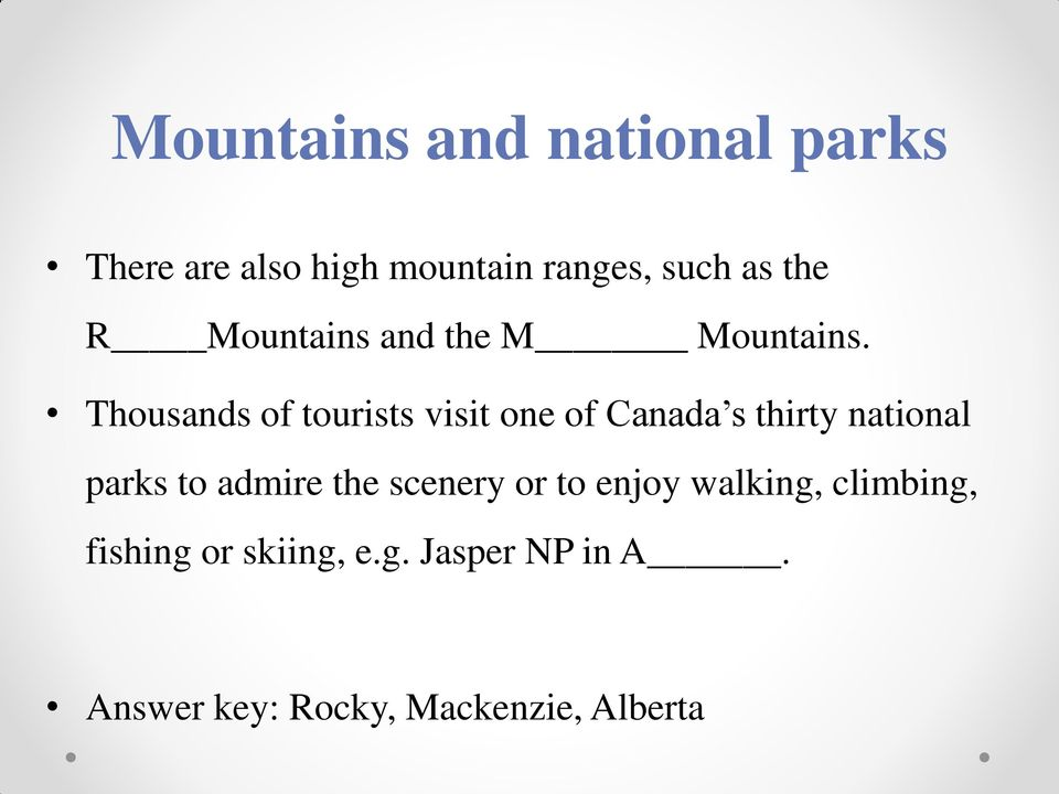 Thousands of tourists visit one of Canada s thirty national parks to admire