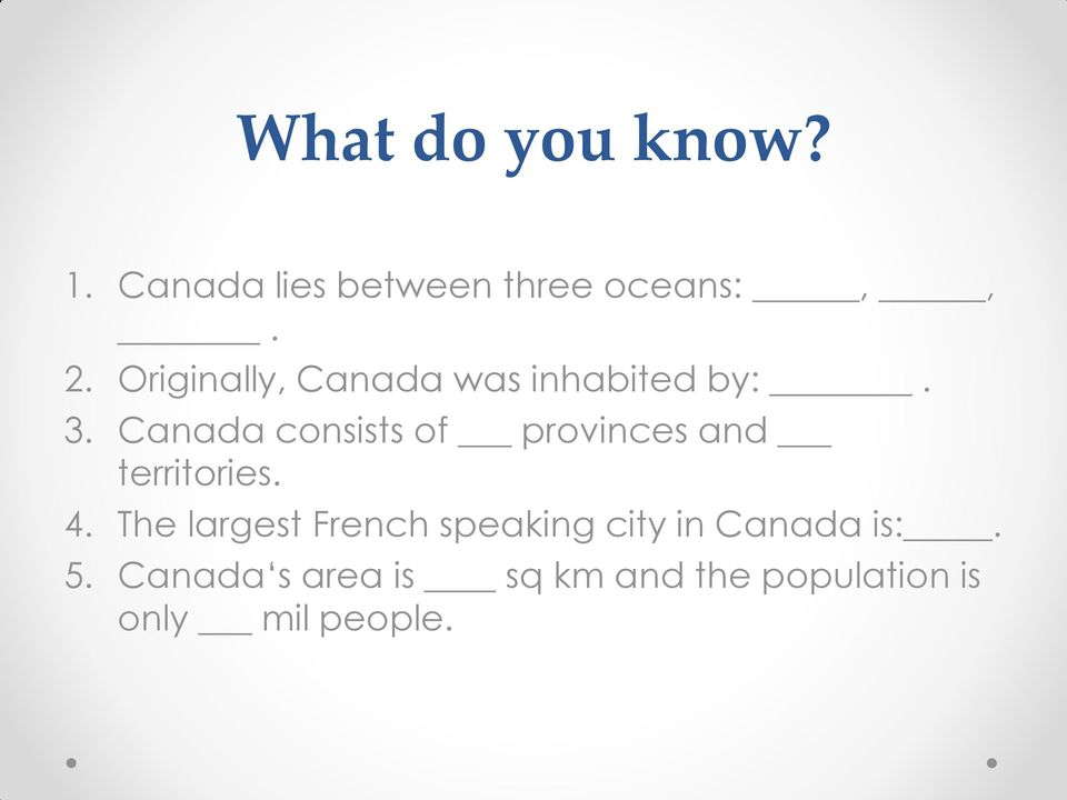 Canada consists of provinces and territories. 4.