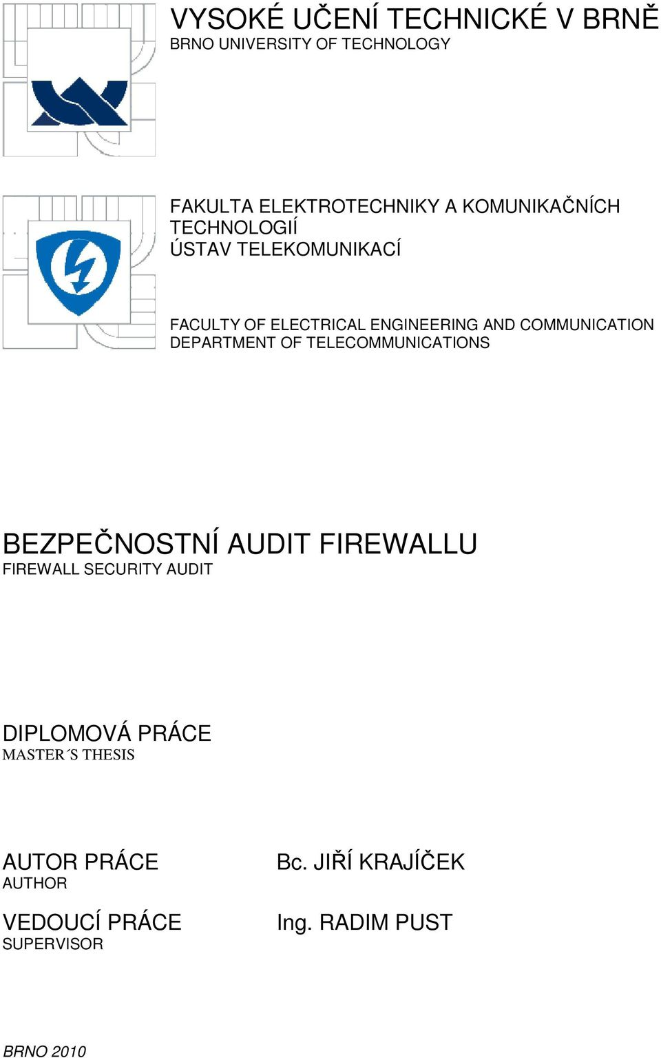 COMMUNICATION DEPARTMENT OF TELECOMMUNICATIONS BEZPEČNOSTNÍ AUDIT FIREWALLU FIREWALL SECURITY