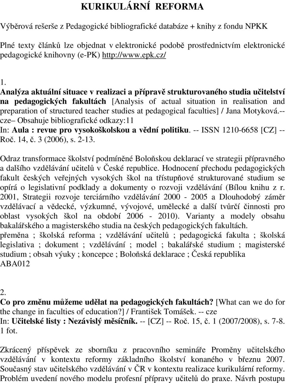 Analýza aktuální situace v realizaci a přípravě strukturovaného studia učitelství na pedagogických fakultách [Analysis of actual situation in realisation and preparation of structured teacher studies