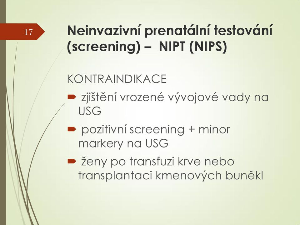 na USG pozitivní screening + minor markery na USG