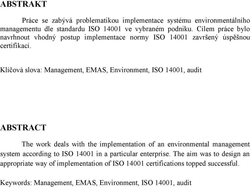 Klíčová slova: Management, EMAS, Environment, ISO 14001, audit ABSTRACT The work deals with the implementation of an environmental management system