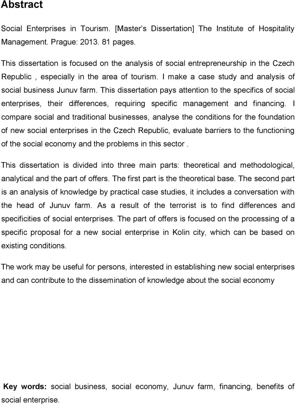 This dissertation pays attention to the specifics of social enterprises, their differences, requiring specific management and financing.