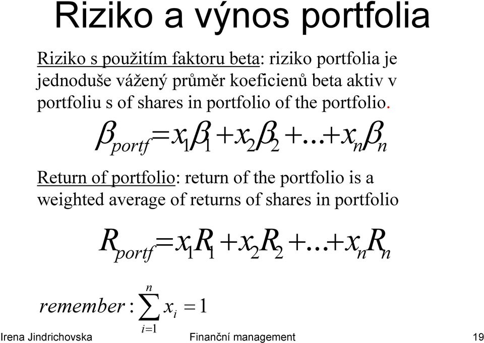 .. x β portf 1 1 2 2 n n Return of portfolio: return of the portfolio is a weighted average of returns of