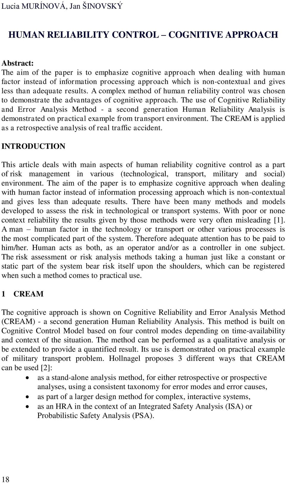 The use of Cognitive Reliability and Error Analysis Method - a second generation Human Reliability Analysis is demonstrated on practical example from transport environment.