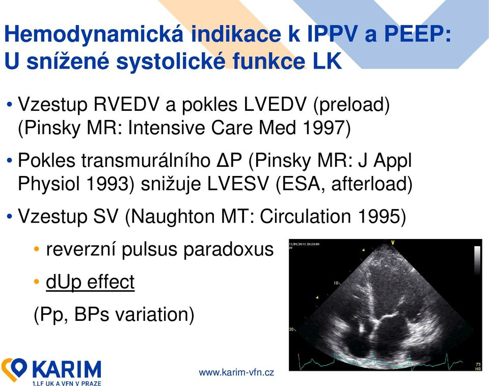ΔP (Pinsky MR: J Appl Physiol 1993) snižuje LVESV (ESA, afterload) Vzestup SV