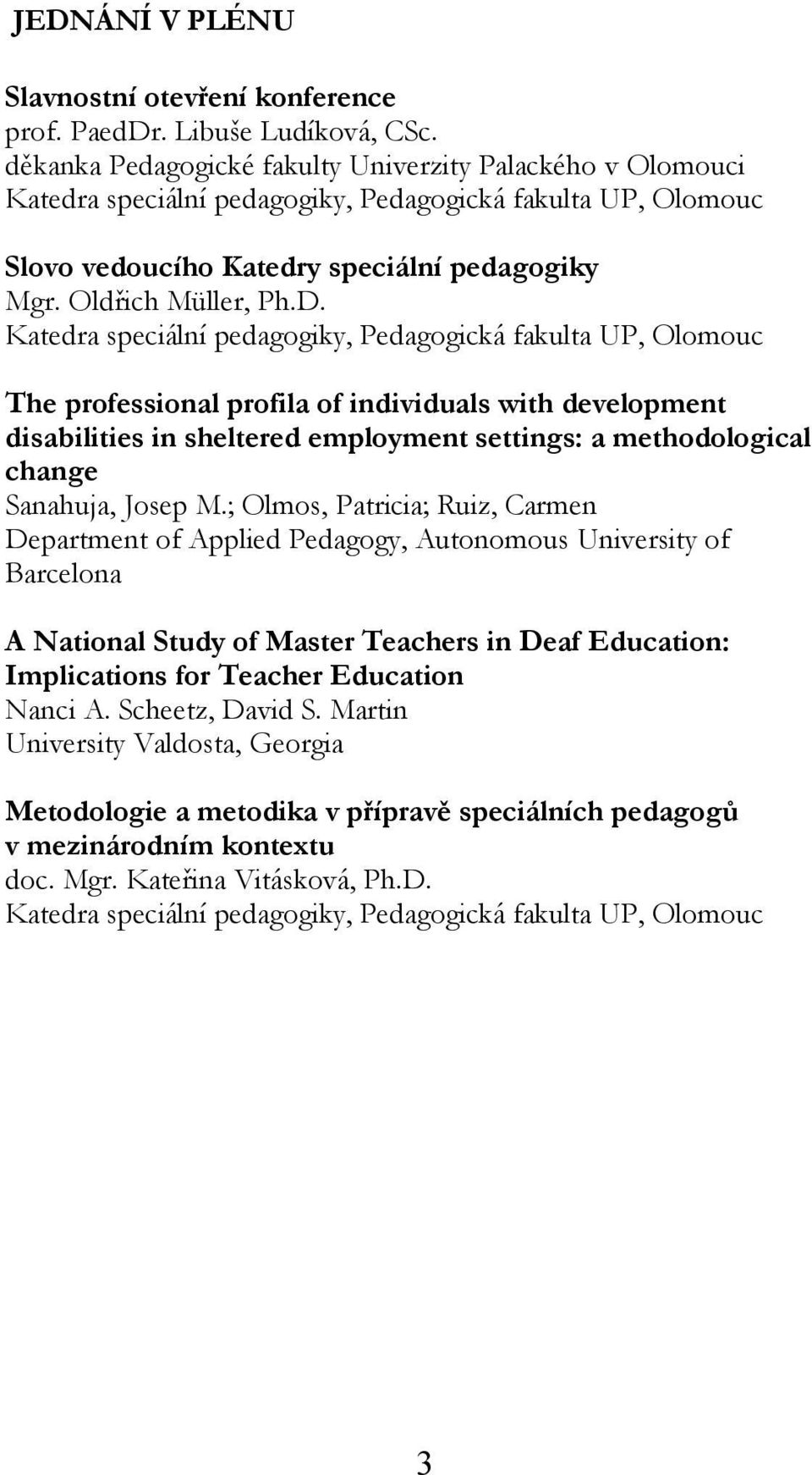The professional profila of individuals with development disabilities in sheltered employment settings: a methodological change Sanahuja, Josep M.