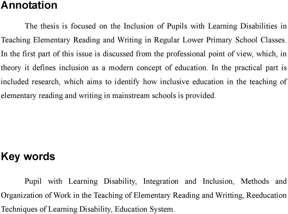 In the practical part is included research, which aims to identify how inclusive education in the teaching of elementary reading and writing in mainstream schools is provided.