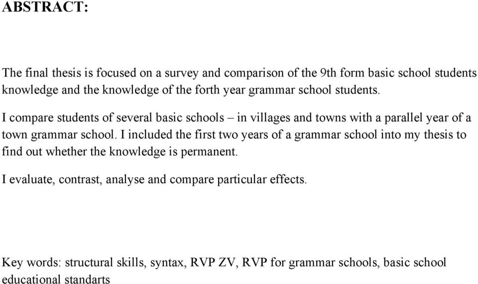 I compare students of several basic schools in villages and towns with a parallel year of a town grammar school.