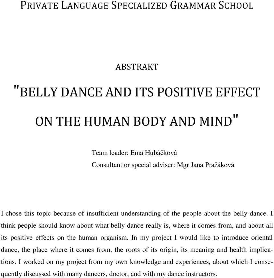 I think people should know about what belly dance really is, where it comes from, and about all its positive effects on the human organism.