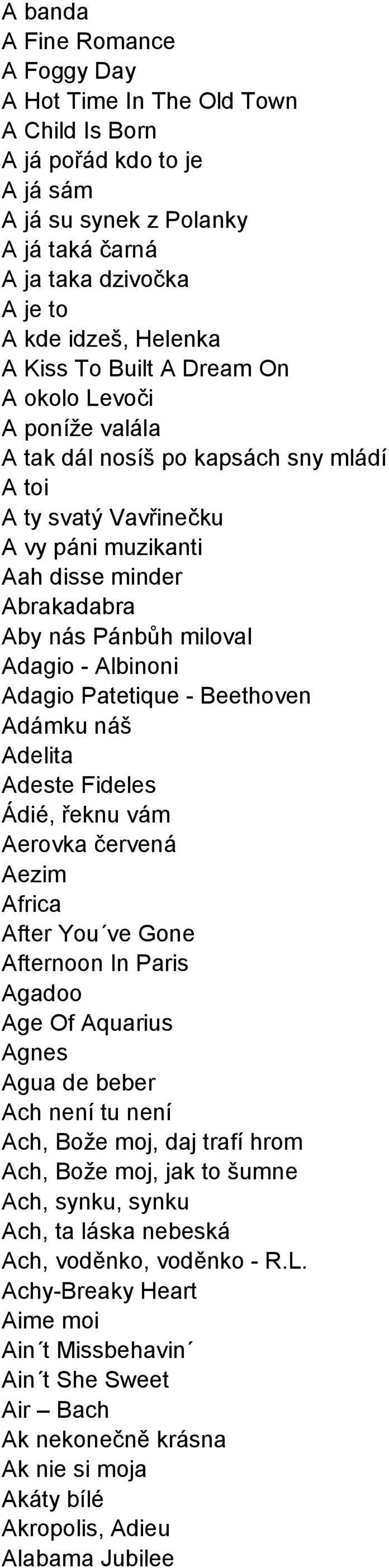 - Albinoni Adagio Patetique - Beethoven Adámku náš Adelita Adeste Fideles Ádié, řeknu vám Aerovka červená Aezim Africa After You ve Gone Afternoon In Paris Agadoo Age Of Aquarius Agnes Agua de beber