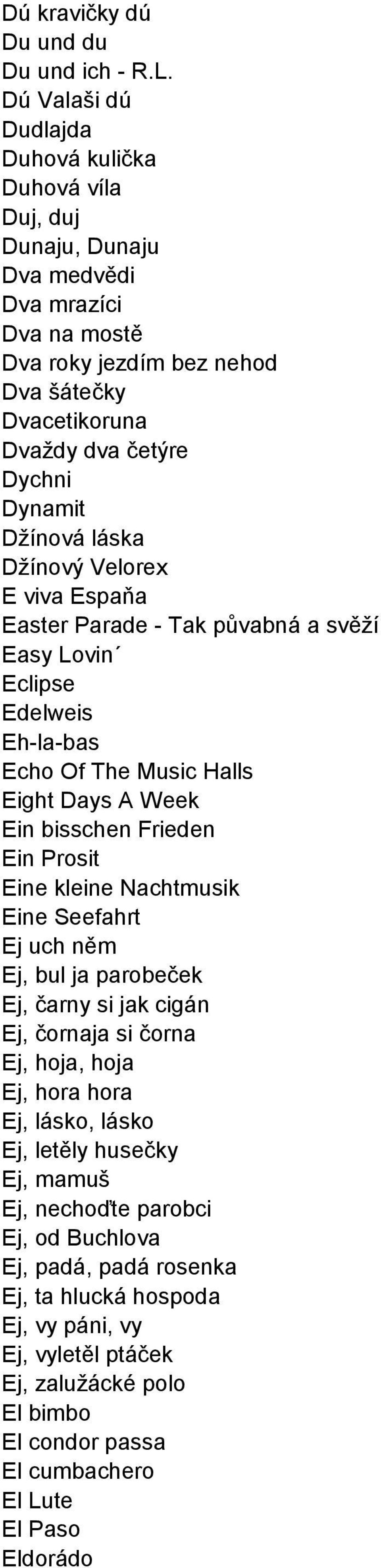 Džínová láska Džínový Velorex E viva Espaňa Easter Parade - Tak půvabná a svěží Easy Lovin Eclipse Edelweis Eh-la-bas Echo Of The Music Halls Eight Days A Week Ein bisschen Frieden Ein Prosit Eine
