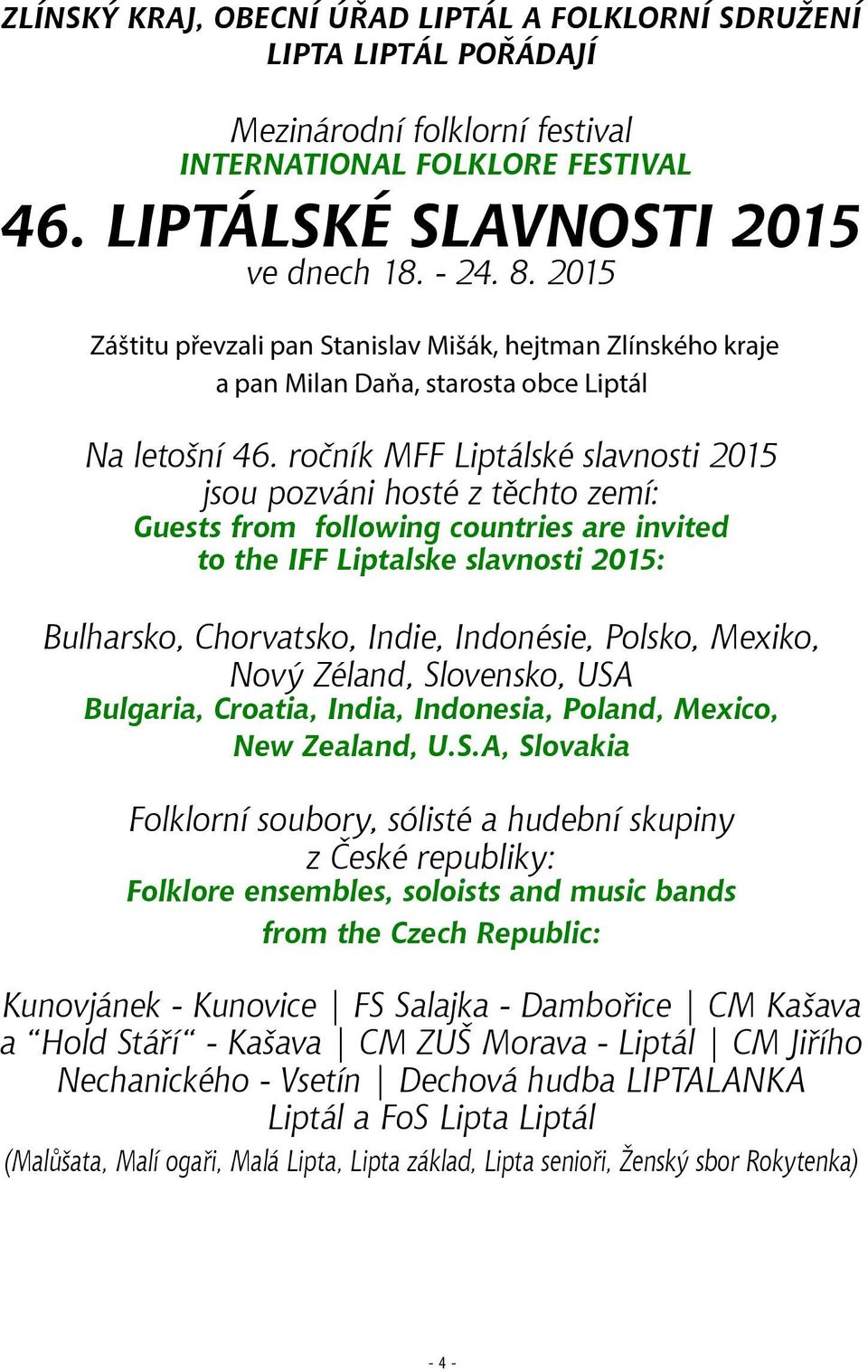 ročník MFF Liptálské slavnosti 2015 jsou pozváni hosté z těchto zemí: Guests from following countries are invited to the IFF Liptalske slavnosti 2015: Bulharsko, Chorvatsko, Indie, Indonésie, Polsko,