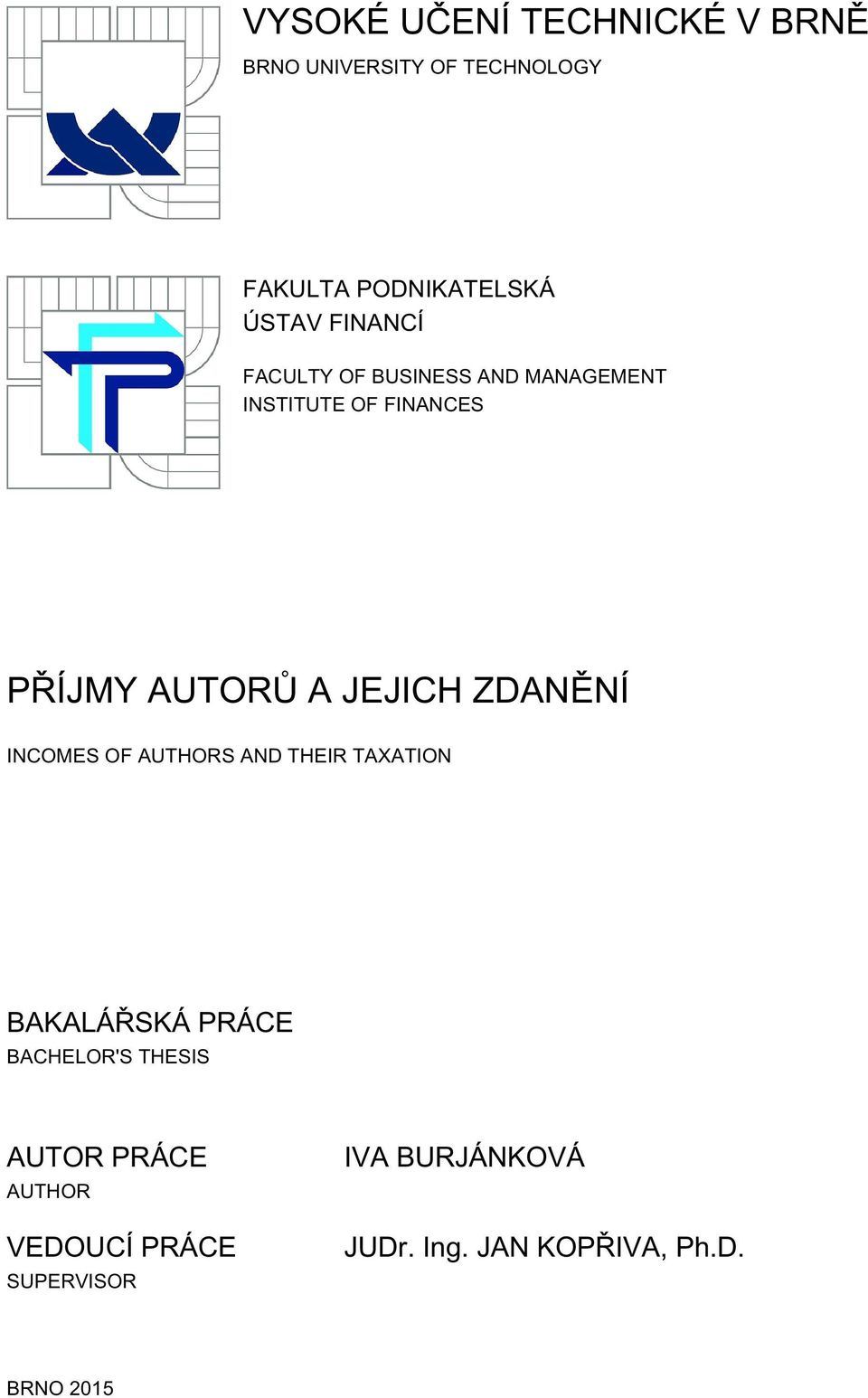 ZDANĚNÍ INCOMES OF AUTHORS AND THEIR TAXATION BAKALÁŘSKÁ PRÁCE BACHELOR'S THESIS AUTOR