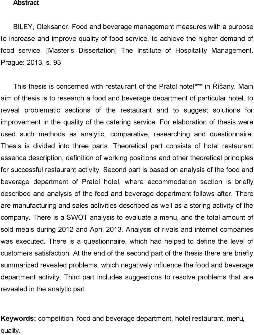 Main aim of thesis is to research a food and beverage department of particular hotel, to reveal problematic sections of the restaurant and to suggest solutions for improvement in the quality of the