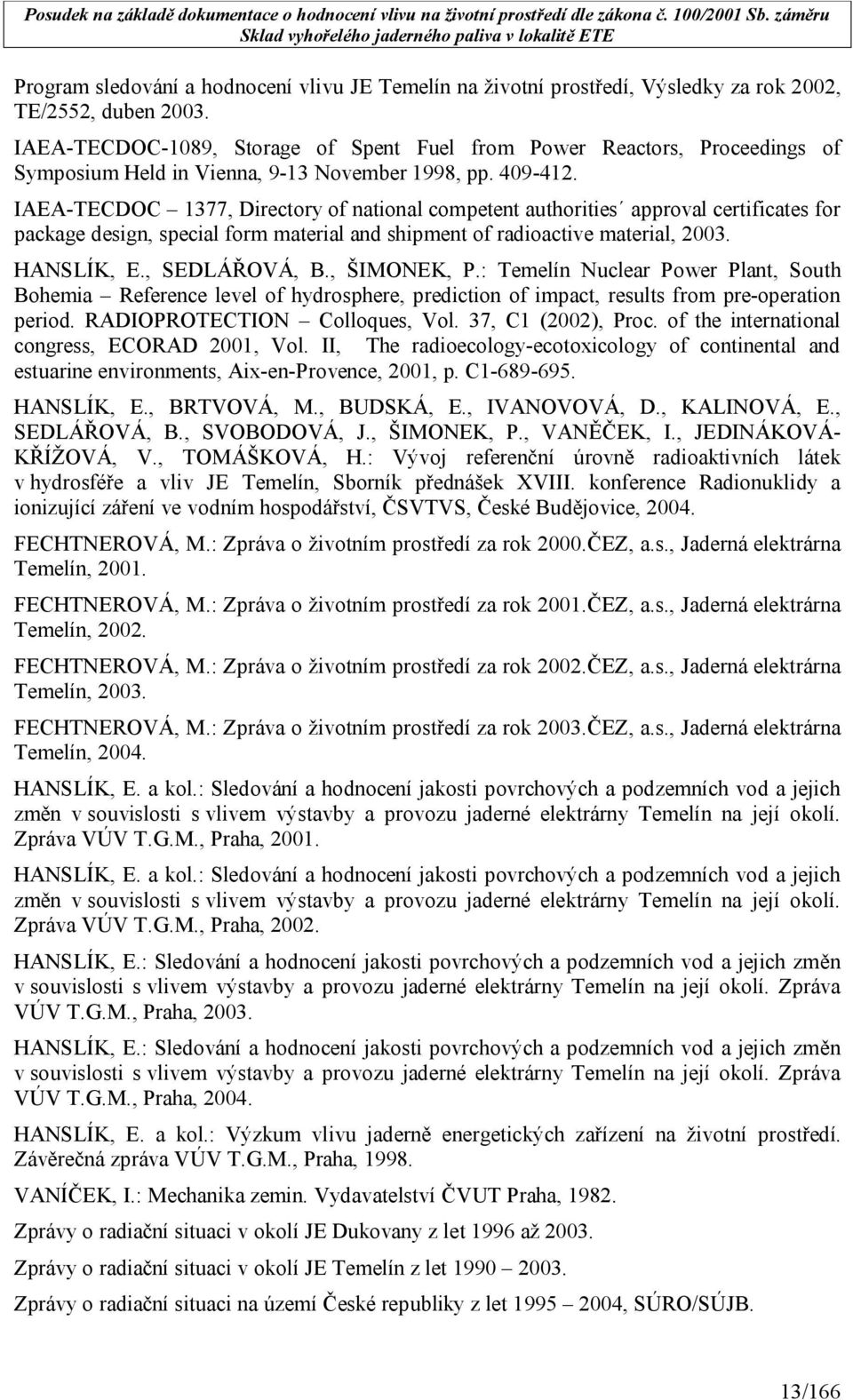 IAEA-TECDOC 1377, Directory of national competent authorities approval certificates for package design, special form material and shipment of radioactive material, 2003. HANSLÍK, E., SEDLÁŘOVÁ, B.