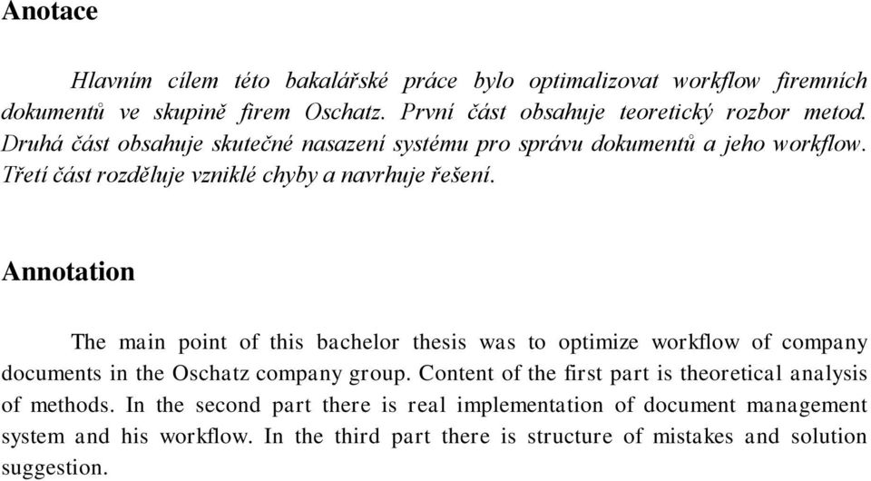 Annotation The main point of this bachelor thesis was to optimize workflow of company documents in the Oschatz company group.