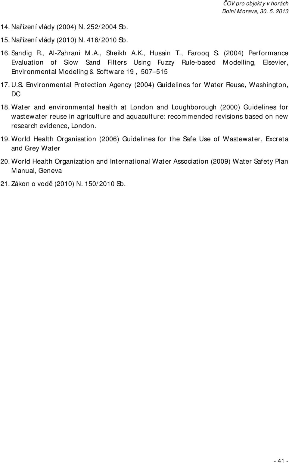 Water and environmental health at London and Loughborough (2000) Guidelines for wastewater reuse in agriculture and aquaculture: recommended revisions based on new research evidence, London. 19.