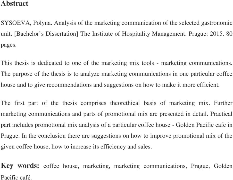 The purpose of the thesis is to analyze marketing communications in one particular coffee house and to give recommendations and suggestions on how to make it more efficient.