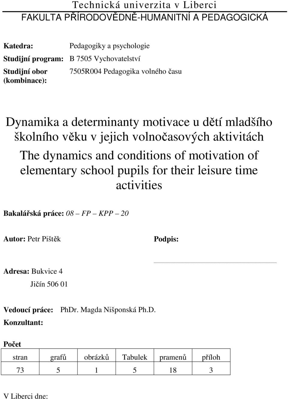 The dynamics and conditions of motivation of elementary school pupils for their leisure time activities Bakalářská práce: 08 FP KPP 20 Autor: Petr Pištěk