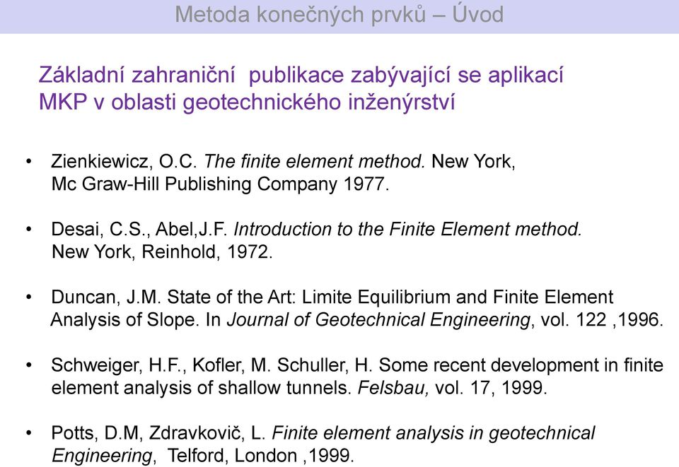 In Journal of Geotechnical Engineering, vol. 122,1996. Schweiger, H.F., Kofler, M. Schuller, H.