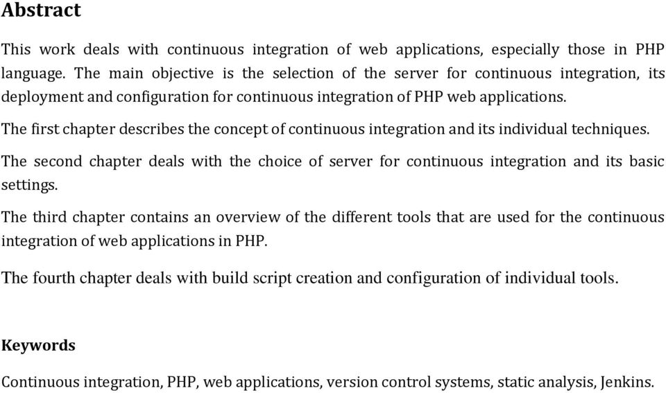The first chapter describes the concept of continuous integration and its individual techniques. The second chapter deals with the choice of server for continuous integration and its basic settings.