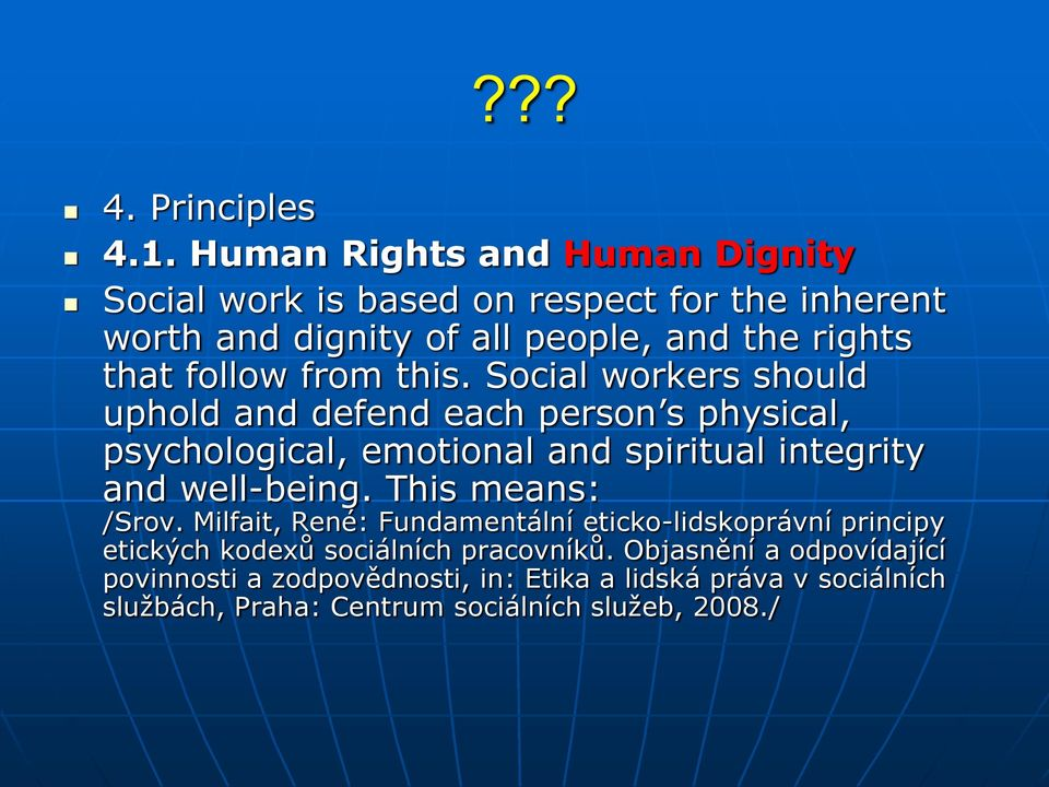 from this. Social workers should uphold and defend each person s physical, psychological, emotional and spiritual integrity and well-being.
