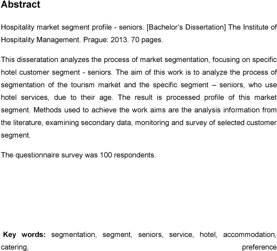 The aim of this work is to analyze the process of segmentation of the tourism market and the specific segment seniors, who use hotel services, due to their age.