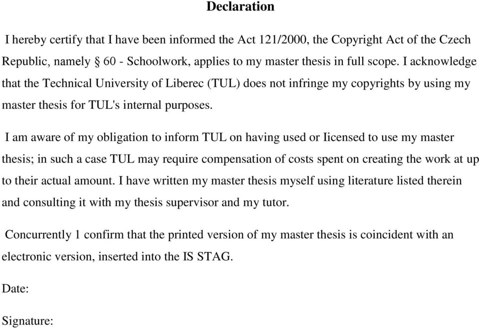 I am aware of my obligation to inform TUL on having used or Iicensed to use my master thesis; in such a case TUL may require compensation of costs spent on creating the work at up to their actual
