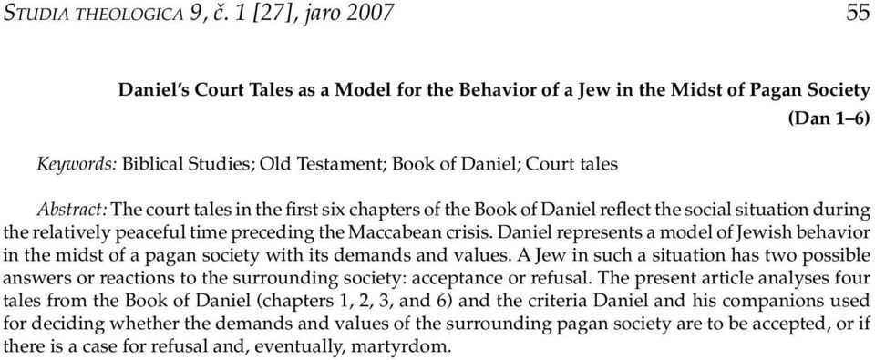 The court tales in the first six chapters of the Book of Daniel reflect the social situation during the relatively peaceful time preceding the Maccabean crisis.