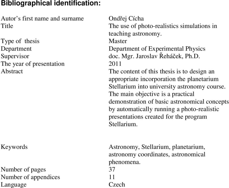 partment Department of Experimental Physics Supervisor doc. Mgr. Jaroslav Řeháček, Ph.D. The year of presentation 2011 Abstract The content of this thesis is to design an appropriate incorporation the planetarium Stellarium into university astronomy course.