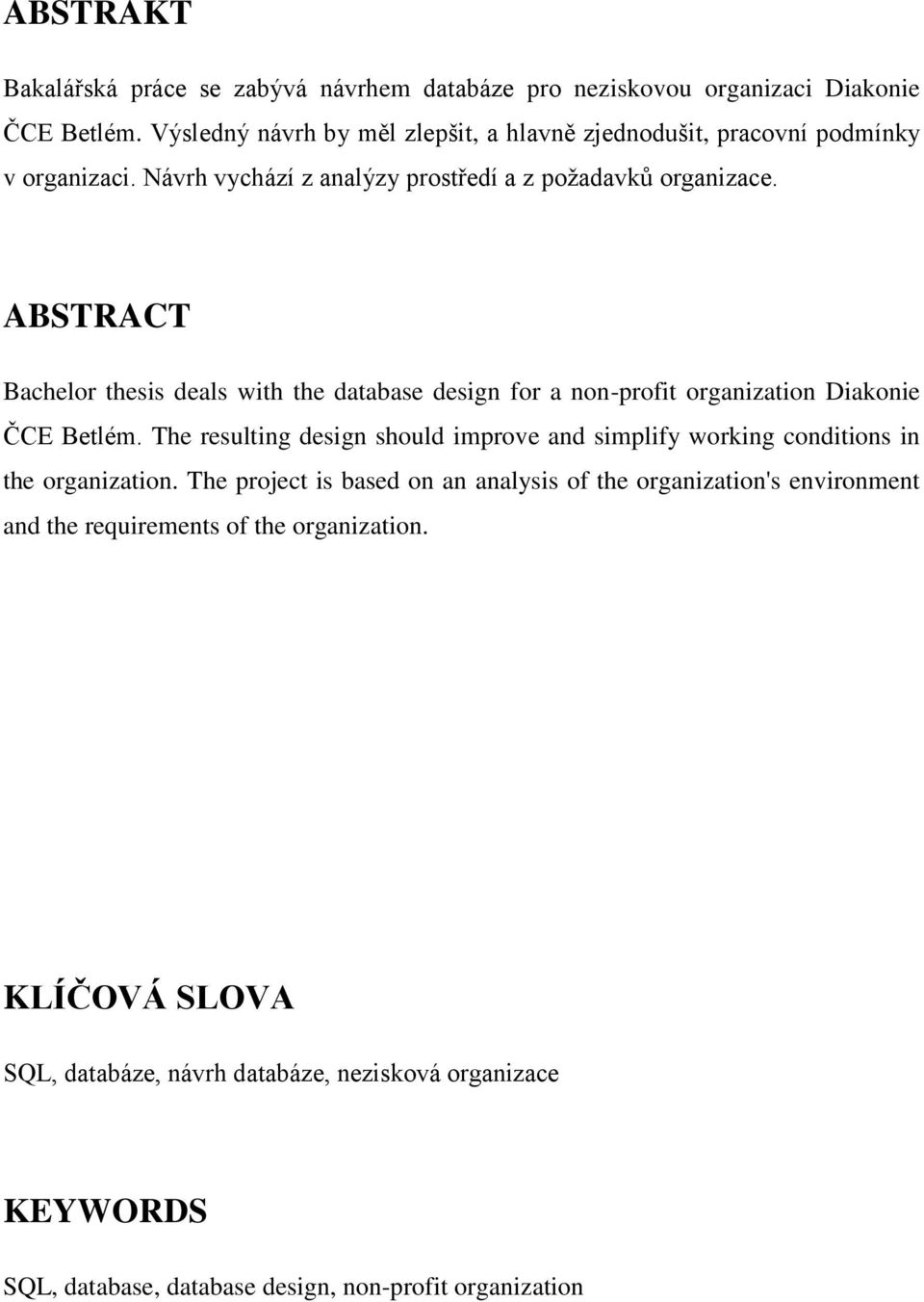 ABSTRACT Bachelor thesis deals with the database design for a non-profit organization Diakonie ČCE Betlém.