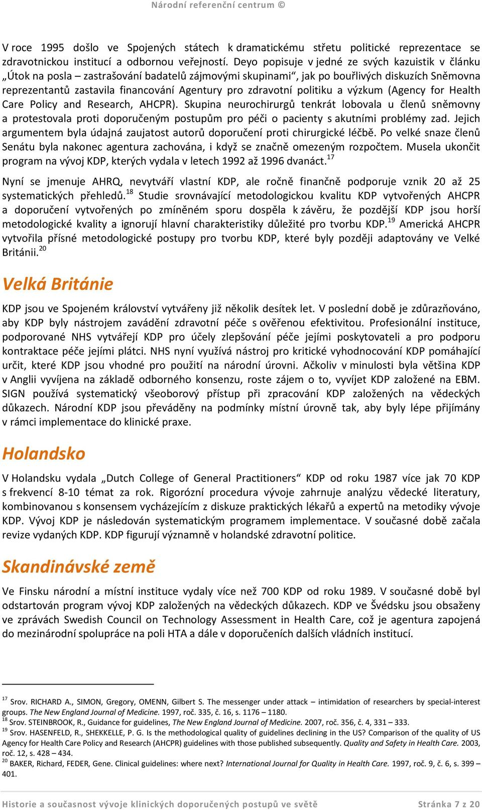 zdravotní politiku a výzkum (Agency for Health Care Policy and Research, AHCPR).