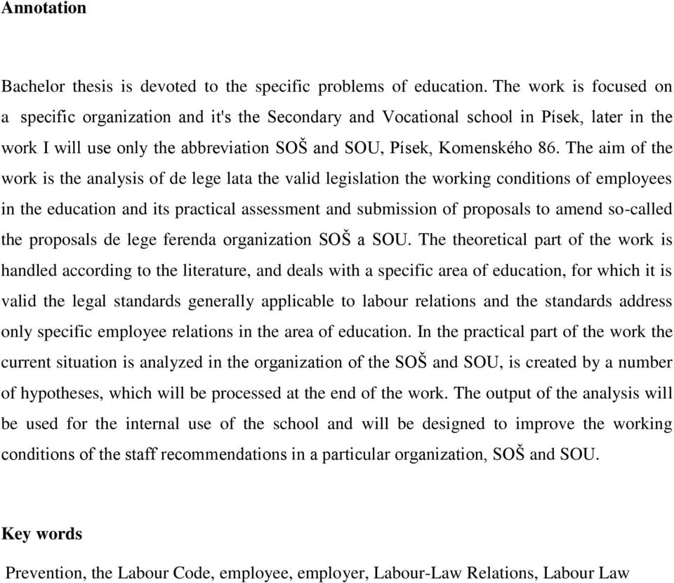 The aim of the work is the analysis of de lege lata the valid legislation the working conditions of employees in the education and its practical assessment and submission of proposals to amend