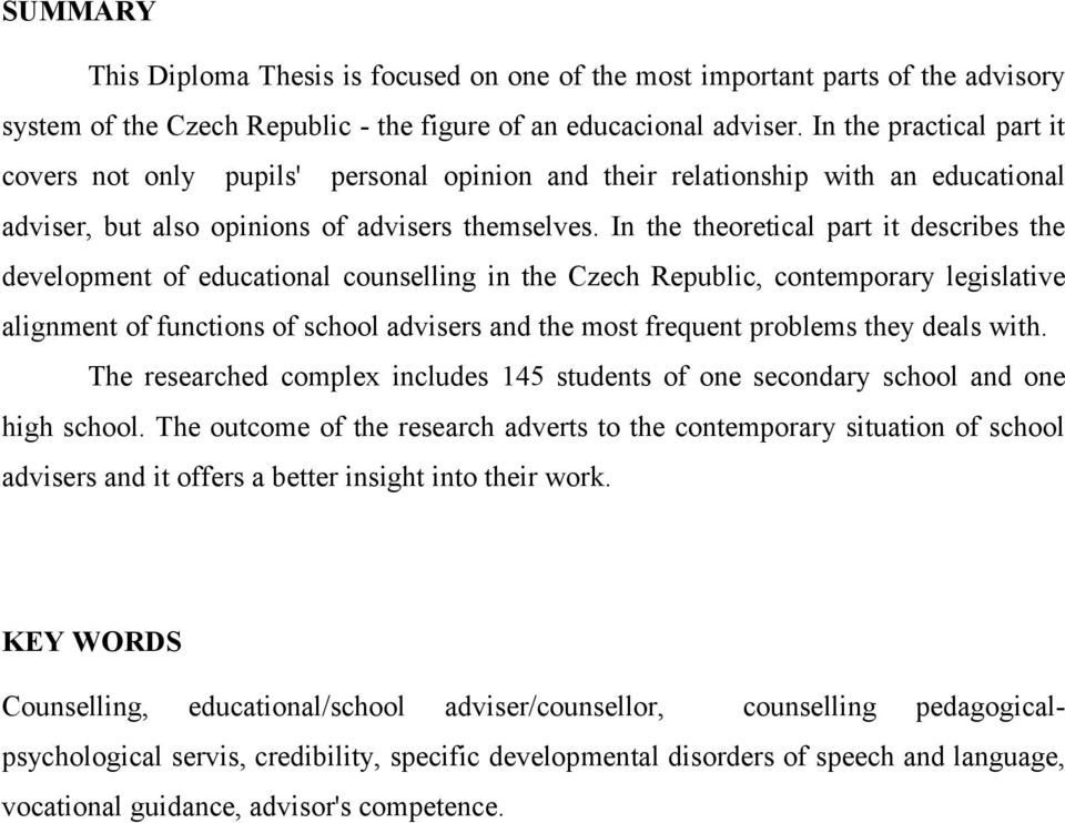 In the theoretical part it describes the development of educational counselling in the Czech Republic, contemporary legislative alignment of functions of school advisers and the most frequent