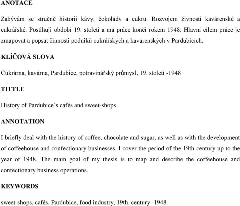 století -1948 TITTLE History of Pardubice s cafés and sweet-shops ANNOTATION I briefly deal with the history of coffee, chocolate and sugar, as well as with the development of coffeehouse and