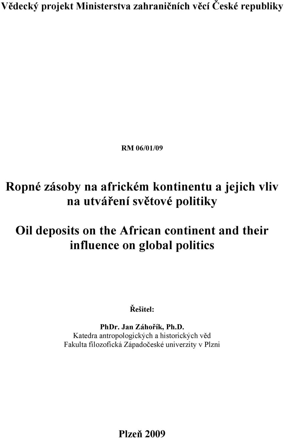 continent and their influence on global politics Řešitel: PhDr
