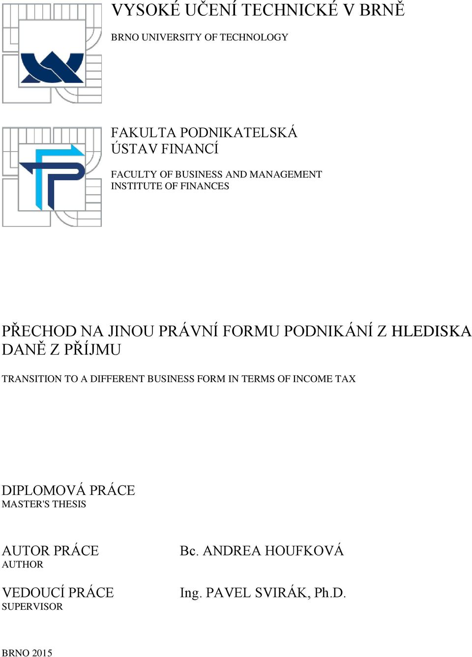 HLEDISKA DANĚ Z PŘÍJMU TRANSITION TO A DIFFERENT BUSINESS FORM IN TERMS OF INCOME TAX DIPLOMOVÁ PRÁCE
