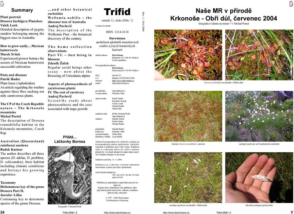 Pests and diseases Patrik Hudec Plant louse (Aphidoidea) An article regarding the warfare against these flies sucking not only carnivorous plants.