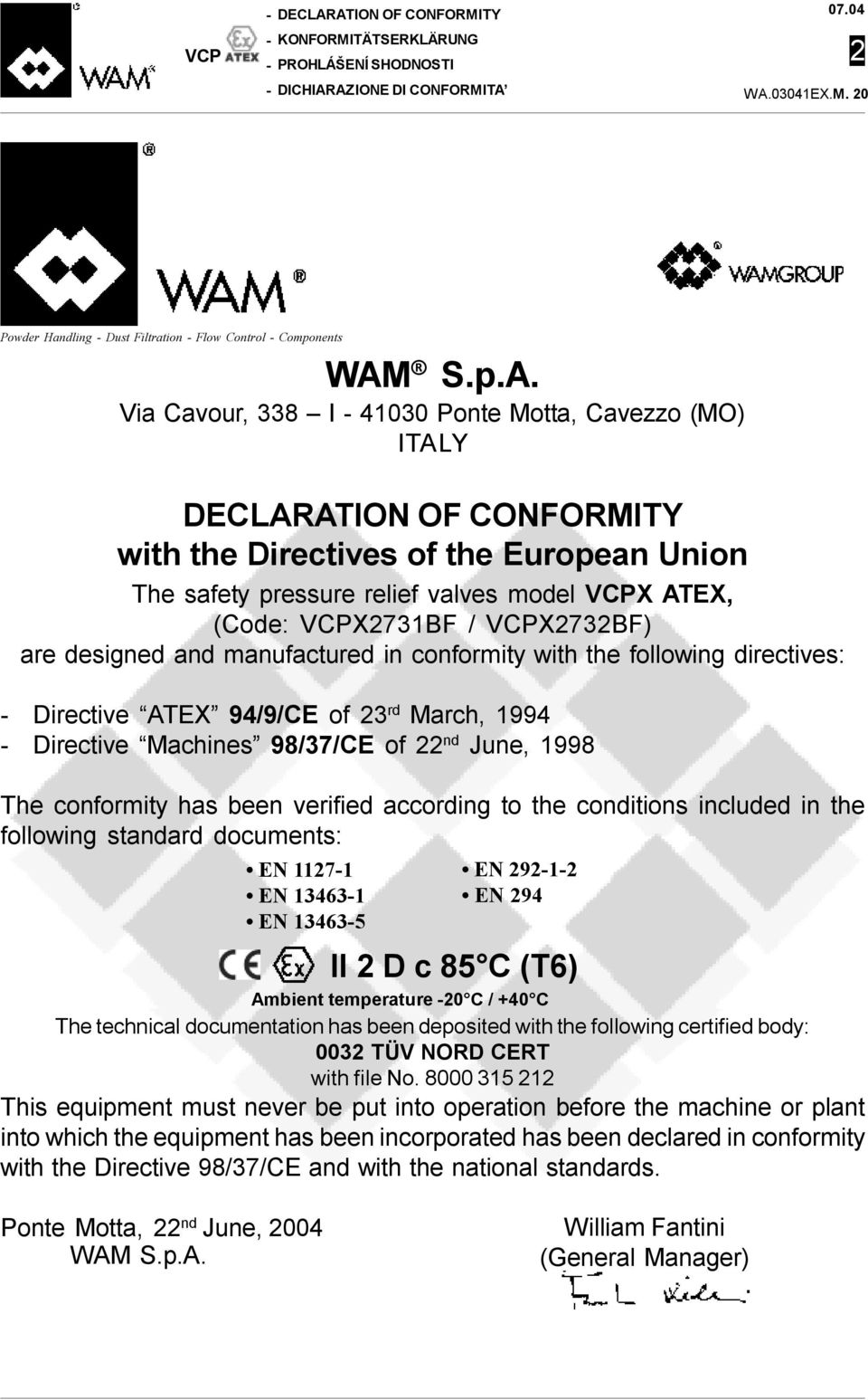 338 I - 41030 Ponte Motta, Cavezzo (MO) ITALY DECLARATION OF CONFORMITY with the Directives of the European Union The safety pressure relief valves model VCPX ATEX, (Code: VCPX731BF / VCPX73BF) are