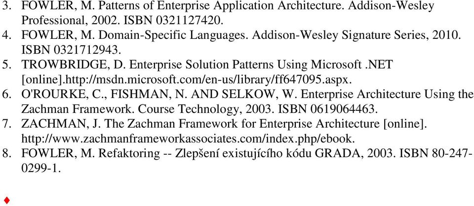 com/en-us/library/ff647095.aspx. 6. O'ROURKE, C., FISHMAN, N. AND SELKOW, W. Enterprise Architecture Using the Zachman Framework. Course Technology, 2003. ISBN 0619064463. 7.