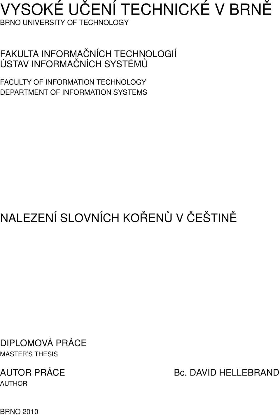 TECHNOLOGY DEPARTMENT OF INFORMATION SYSTEMS NALEZENÍ SLOVNÍCH KOŘENŮ V