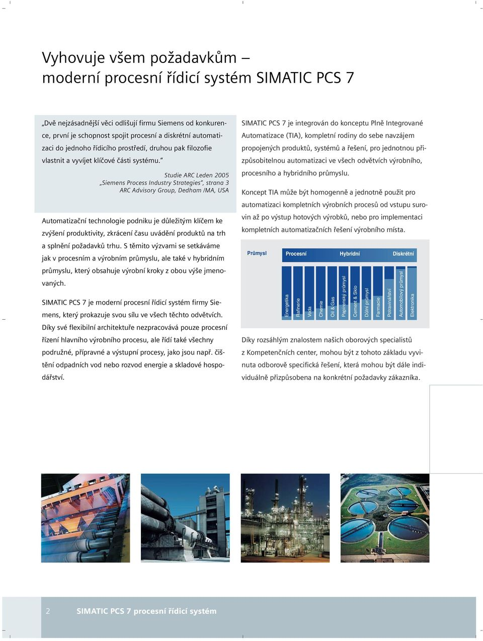 Studie ARC Leden 2005 Siemens Process Industry Strategies, strana 3 ARC Advisory Group, Dedham /MA, USA Automatizační technologie podniku je důležitým klíčem ke zvýšení produktivity, zkrácení času